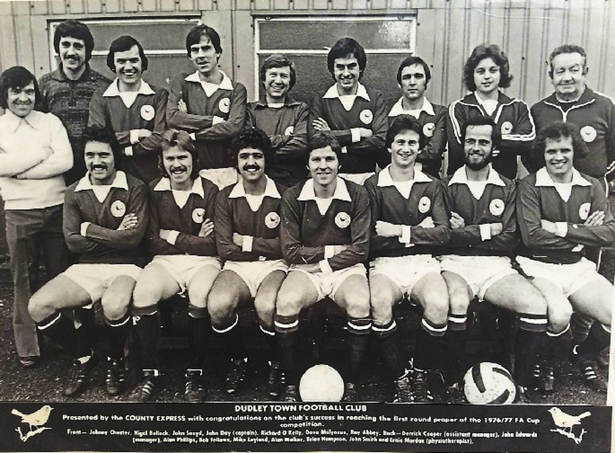 Dudley Town's 1976 FA Cup heroes, back row, left to right: Derrick Cooper (assistant manager), John Edwards (manager), Alan Phillips, Bob Fellows, Mike Leyland, Alan Walker, Brian Hampton, John Smith, Ernie Mordan (Physio). Front: Johnny Chester, Nigel Bullock, John Sneyd, John Day, Richard O'Kelly, Dave Molyneux, Ray Abbey