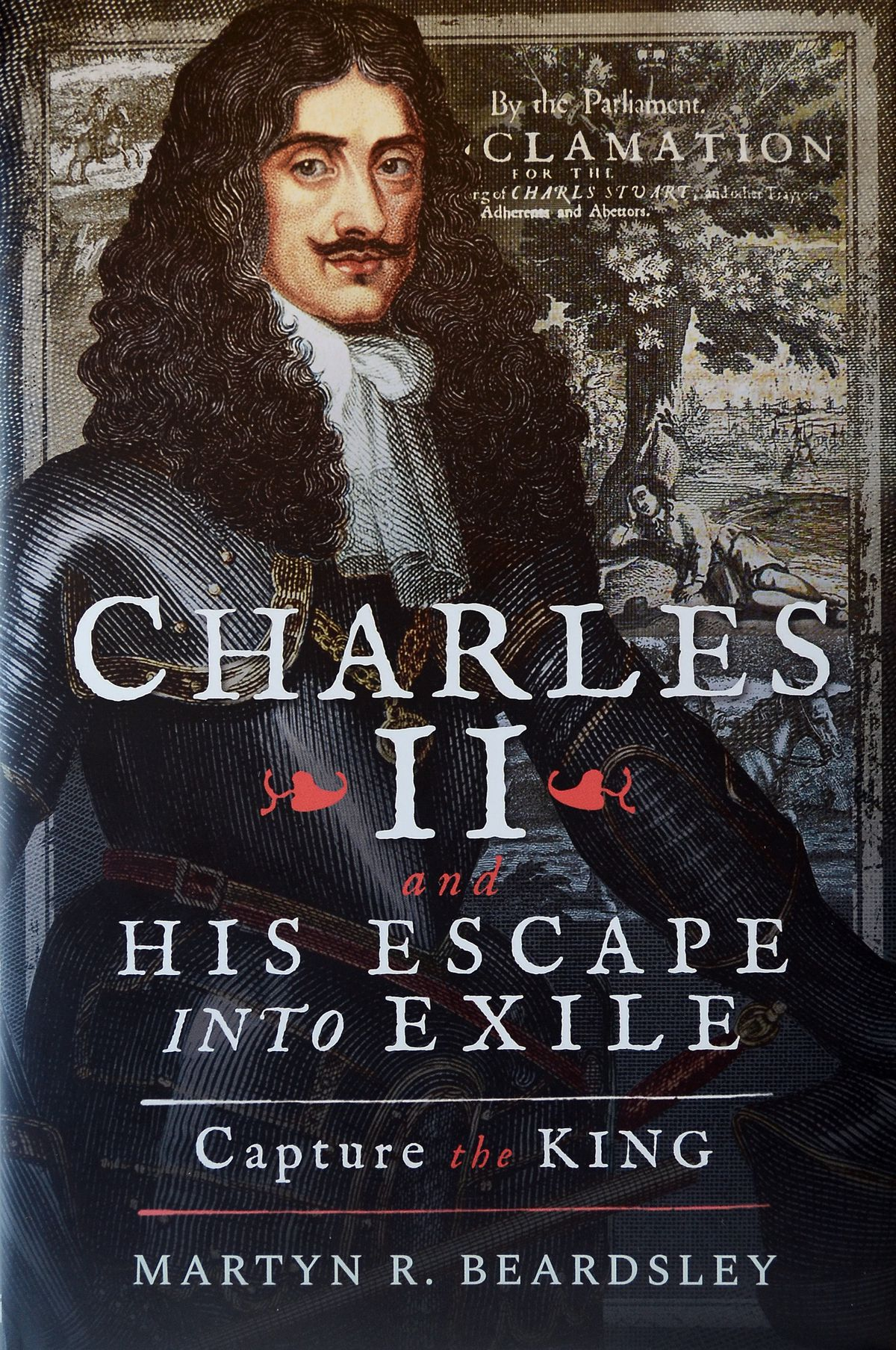 Charles II and His Escape Into Exile by Martyn Beardsley