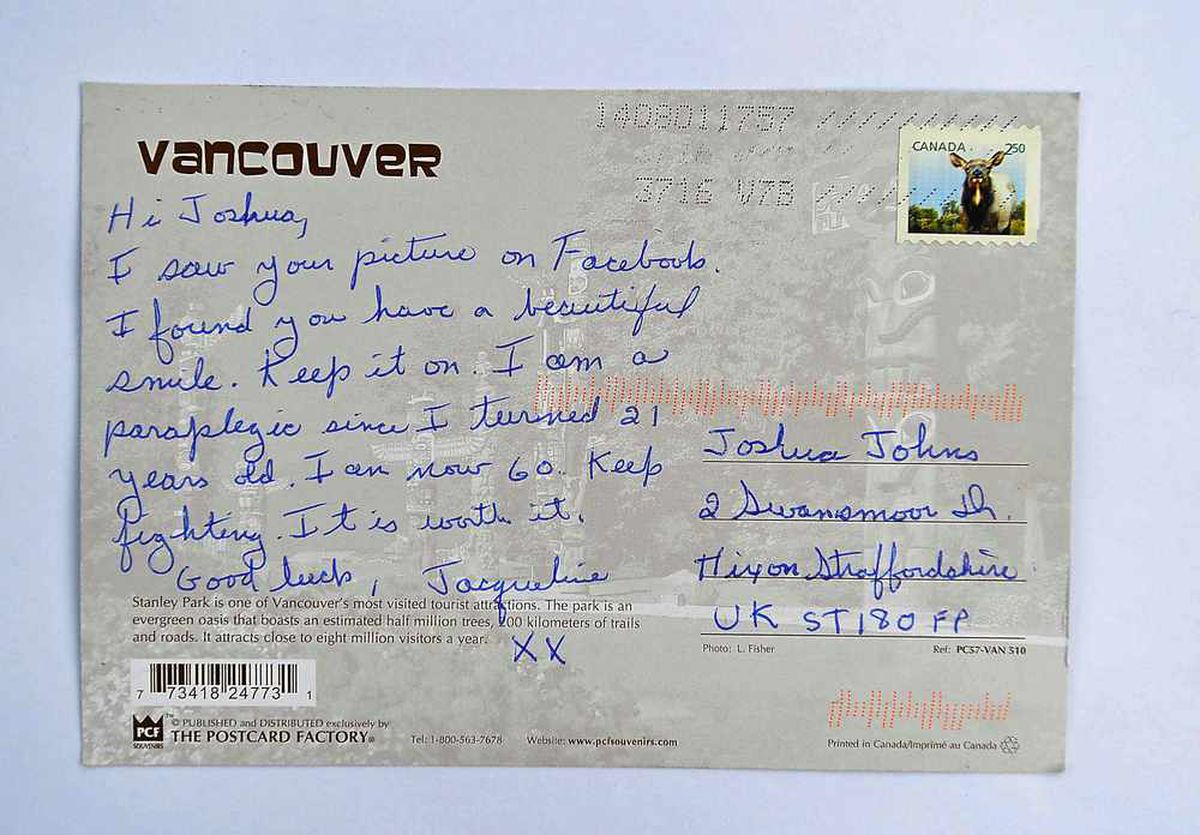 This touching postcard from a 60-year-old paraplegic in Vancouver, Canada tells Josh to keep smiling through his hard time.