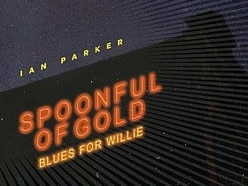 Ian Parker, Spoonful Of Gold (Blues For Willie) - album review